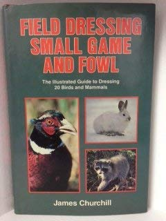 Field Dressing Small Game and Fowl : James Churchill