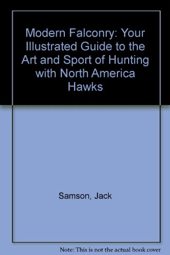 Modern Falconry : Your Illustrated Guide to: Jack Samson