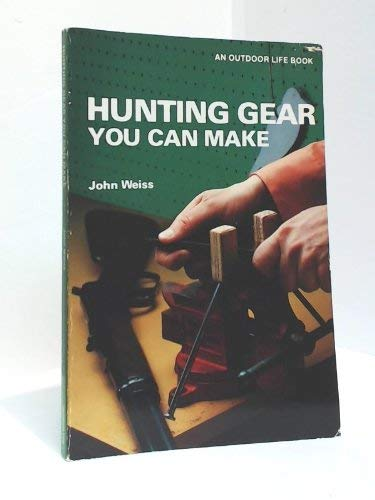 Hunting Gear You Can Make (0811721655) by Weiss, John