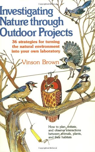 9780811722131: Investigating Nature Through Outdoor Projects: 36 Strategies for Turning the Natural Environment into Your Own Laboratory