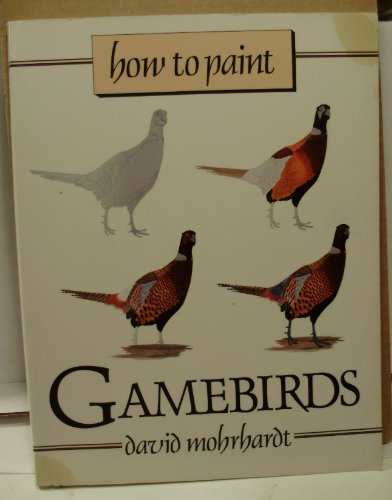 9780811722391: How to Paint Gamebirds