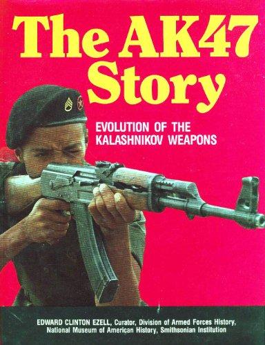 The AK47 Story: Evolution of the Kalashnikov Weapons: Ezell, Edward Clinton