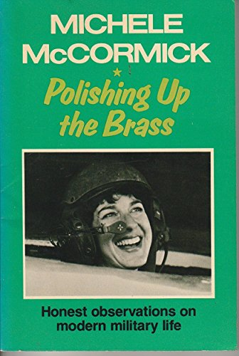 Polishing Up the Brass: Honest Observations on Modern Military Life: McCormick, Michele
