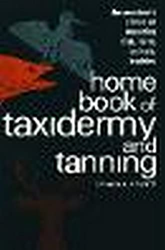 9780811722599: Home Book of Taxidermy and Tanning: The Amateur's Primer on Mounting Fish, Birds, Animals, Trophies
