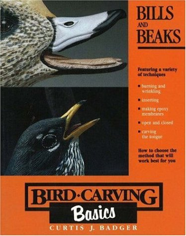 Bird Carving Basics: Bills and Beaks: Badger, Curtis J.