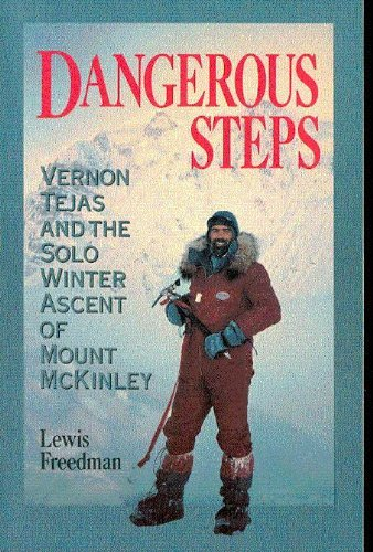 Dangerous Steps: Vernon Tejas and the Solo Winter Ascent of Mount McKinley: Freedman, Lewis