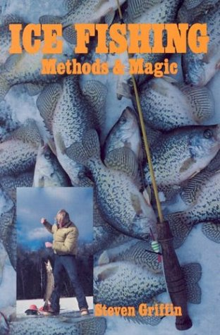 Ice Fishing: Methods and Magic: Griffin, Steven