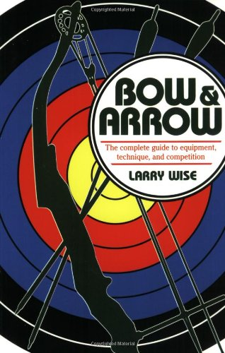9780811724111: Bow & Arrow: The Complete Guide to Equipment, Technique, and Competition