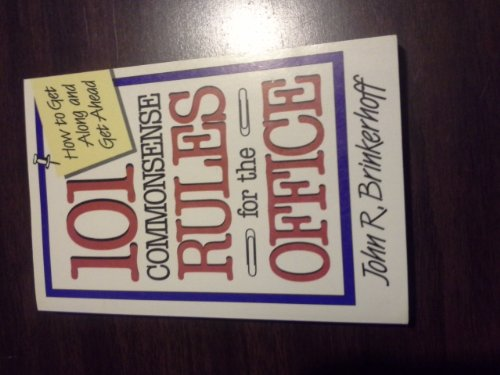 101 Commonsense Rules for the Office: How to Get Along and Get Ahead: Brinkerhoff, John R.