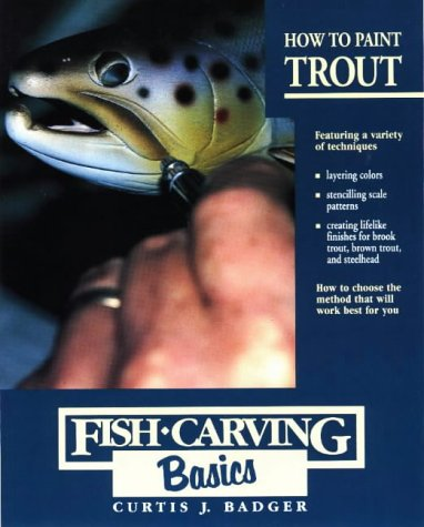 How to Paint Trout (Fish Carving Basics): Curtis J. Badger