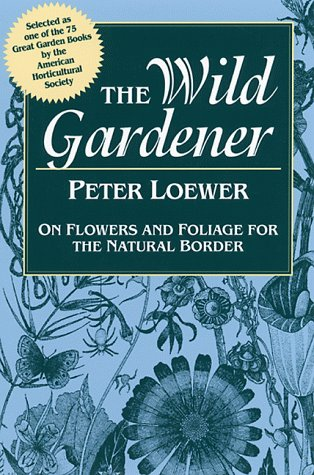 Wild Gardener: On Flowers and Foliage for the Natural Border (Signed First Paperback Edition)