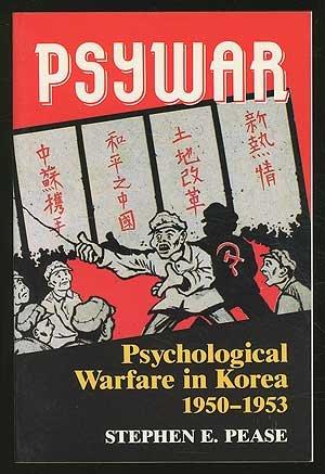 Psywar : Psychological Warfare in Korea, 1950-53: Stephen E. Pease