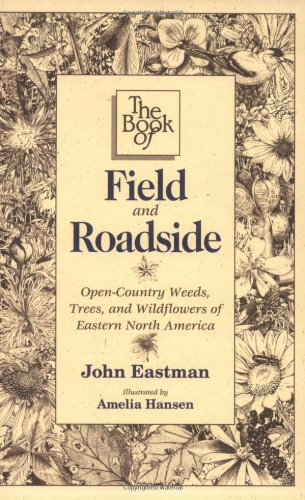 9780811726252: Book of Field & Roadside: Open-Country Weeds, Trees, and Wildflowers of Eastern North America