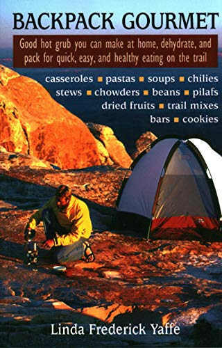 9780811726344: Backpack Gourmet: Good Hot Grub You Can Make at Home, Dehydrate, and Pack for Quick, Easy, and Healthy Eating on the Trail