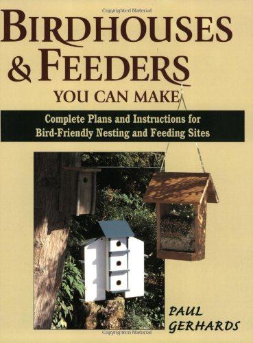 9780811726795: Bird Houses and Feeders You Can Make: Complete Plans and Instructions for Bird-friendly Nesting and Feeding Sites