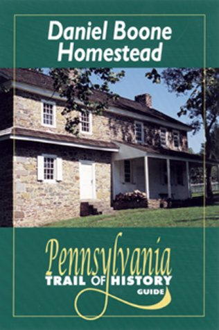 Daniel Boone Homestead: Pennsylvania Trail of History Guide