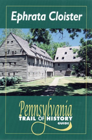 9780811727440: Ephrata Cloister: Pennsylvania Trail of History Guide