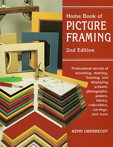 9780811727938: Home Book of Picture Framing: 2nd Edition: Professional Secrets of Mounting, Matting, Framing, and Displaying Artwork, Photographs, Posters, Fabrics, Collectibles, Carvings, and More