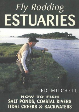 9780811728072: Fly Rodding Estuaries: How to Fish Salt Ponds, Coastal Rivers, Tidal Creeks and Backwaters