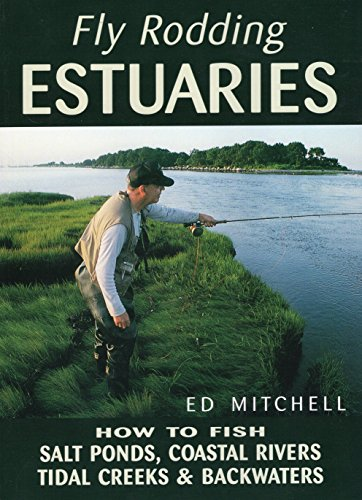 9780811728072: Fly Rodding Estuaries: How to Fish Salt Ponds, Coastal Rivers, Tidal Creeks, and Backwaters