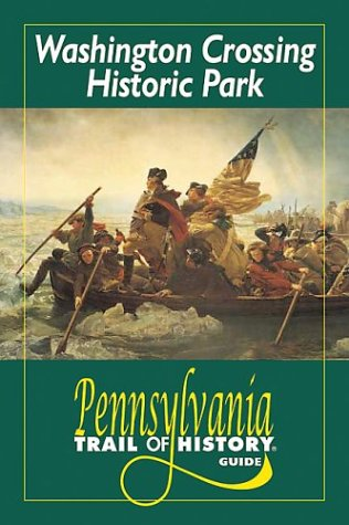 Washington Crossing Historic Park (Pennsylvania Trail of History Guides): Bradley, John; Benner, ...