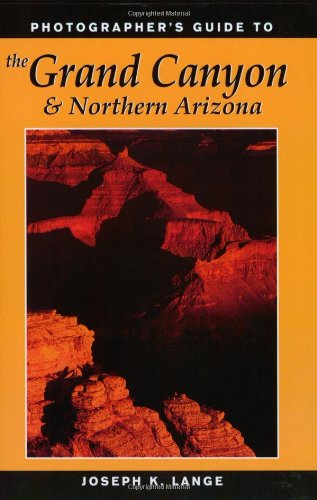 PHOTOGRAPHER's GUIDE to the GRAND CANYON & NORTHERN ARIZONA *: LANGE, Joseph K.