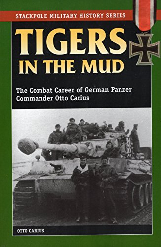 9780811729116: Tigers in the Mud: The Combat Career of German Panzer Commander Otto Carius (Stackpole Military History Series)