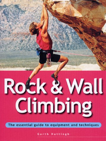9780811729161: Rock & Wall Climbing: The Essential Guide to Equipment and Techniques