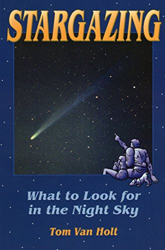 Stargazing: What to Look for in the Night Sky (Astronomy): Tom Van Holt