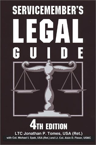 Servicemember's Legal Guide: 4th Edition (0811729354) by Jonathan P. Tomes; Michael I. Col., USA (Ret.) Spak; Alain D., Lt. Col., Usmc Flexer