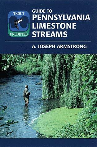 Guide to Pennsylvania Limestone Streams: Armstrong, A. Joseph