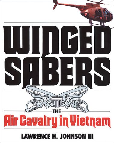 Winged Sabers the Air Cavalry in Vietnam: Johnson, Lawrence H.,