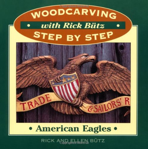 WOODCARVING STEP BY STEP: AMERICAN EAGLES. With Rich Butz.