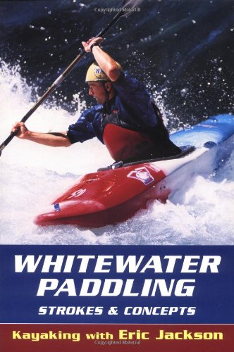 9780811729970: Whitewater Paddling: Strokes & Concepts (Kayaking With Eric Jackson)
