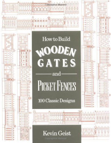 9780811730068: How to Build Wooden Gates and Fences: 100 Classic Designs
