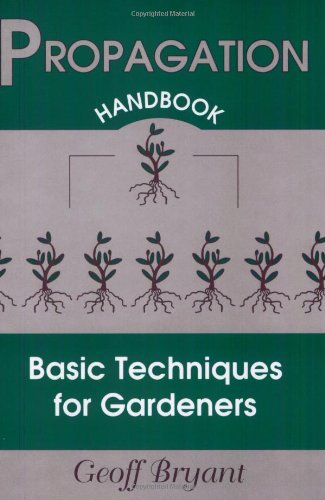 Propagation Handbook: Basic Techniques for Gardeners (0811730654) by Bryant, Geoff