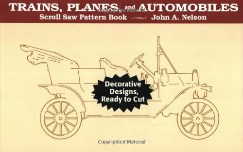 Scroll Saw: Trains, Planes & Autos: Decorative Designs, Ready to Cut (Scroll Saw Pattern Books)...