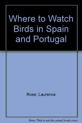 Where to Watch Birds in Spain & Portugal: Rose, Laurence