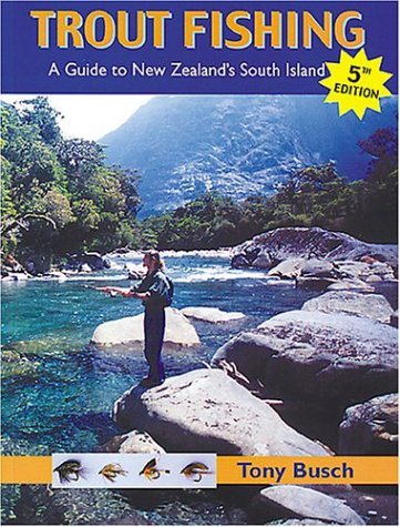 Trout Fishing: A Guide to New Zealand's South Island, 5th Edition (Fly Fishing International):...