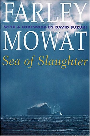 Sea of Slaughter (The Farley Mowat Series): Farley Mowat