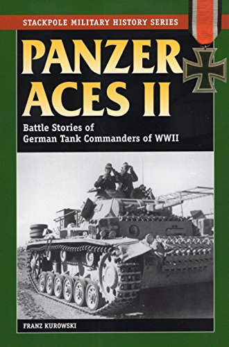 Panzer Aces II: Battle Stories of German Tank Commanders of World War II: Kurowski, Franz