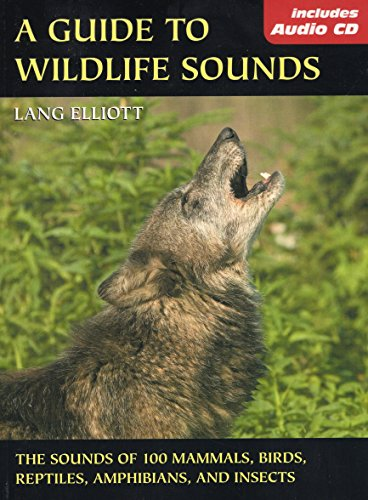 9780811731904: Guide to Wildlife Sounds, A: The Sounds of 100 Mammals, Birds, Reptiles, Amphibians, and Insects (The Lang Elliott Audio Library)