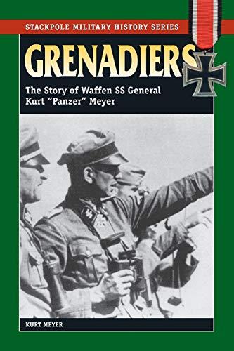 9780811731973: Grenadiers: The Story Of Waffen SS General Kurt 'Panzer' Meyer