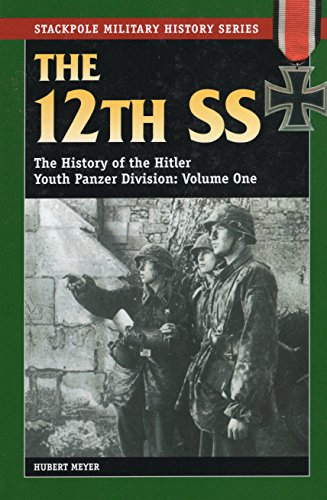 9780811731980: The 12th SS: The History of the Hitler Youth Panzer Division Volume I (Stackpole Military History)