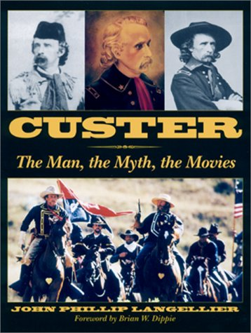 9780811732017: CUSTER: The Man, the Myth, the Movies