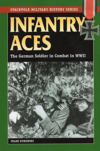 9780811732024: Infantry Aces: The German Soldier in Combat in WWII (Stackpole Military History Series)