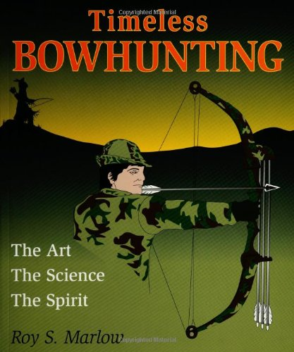 9780811732079: Timeless Bowhunting: The Art, The Science, The Spirit