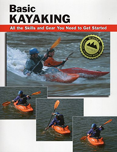 Basic Kayaking: All the Skills and Gear: Editor-Jon Rounds; Illustrator-Roberto
