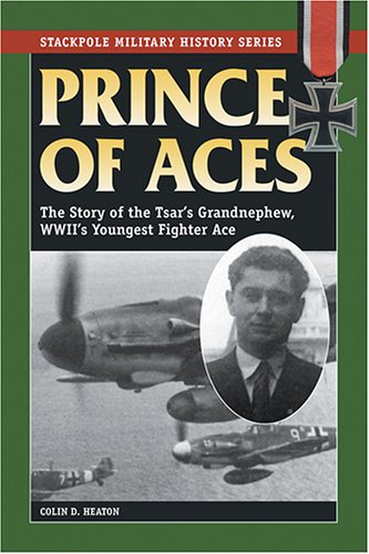9780811732406: Prince of Aces: The Story of the Tsar's Nephew, World War II's Youngest Fighter Pilot (Stackpole Military History Series)