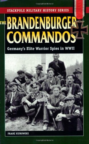 9780811732505: The Brandenburger Commandos: Germany's Elite Warrior Spies in World War II: Germany's Elite Warrior Spies in WWII (Stackpole Military History Series)